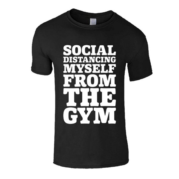 SOCIAL DISTANCING MY SELF FROM THE GYM T-SHIRT
