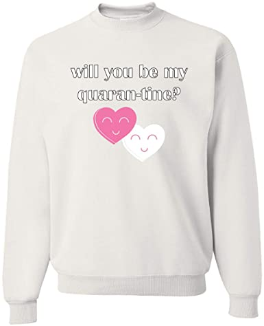 Will You Be My Quaran-Tine Love Social Distance Sweatshirt