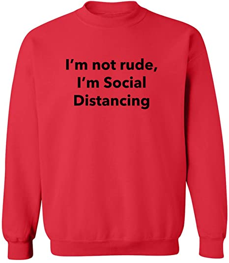 I'm Not Rude. Social Distance Sweatshirt