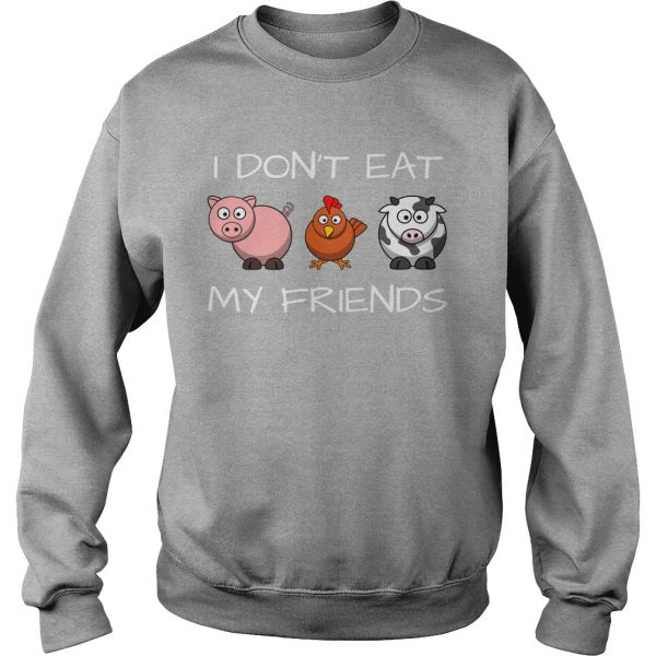 I DON'T EAT MY FRIENDS VEGAN - SWEAT SHIRT