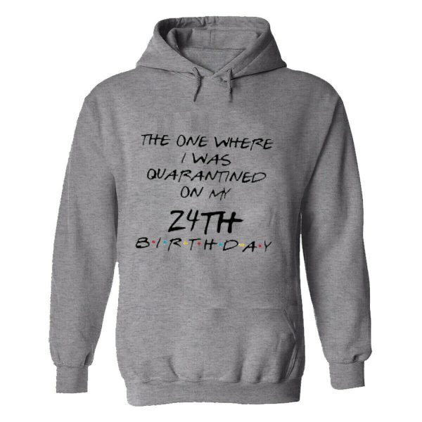 The One Where I Was Quarantined On My 24th Birthday Hoodie Men's
