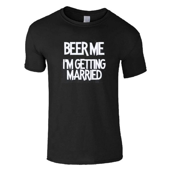 Beer Me I'm Getting Married Groom Wedding Top T Shirt