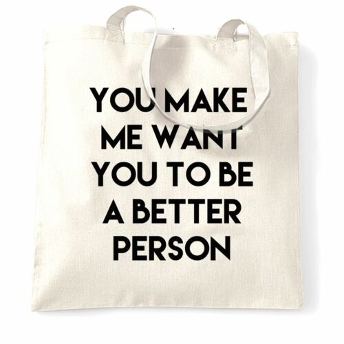 PERSONALISED TOTE BAG YOU MAKE ME WANT YOU TO BE A BETTER PERSON - White